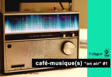 "CAFE-MUSIQUE(S) ""ON AIR"""