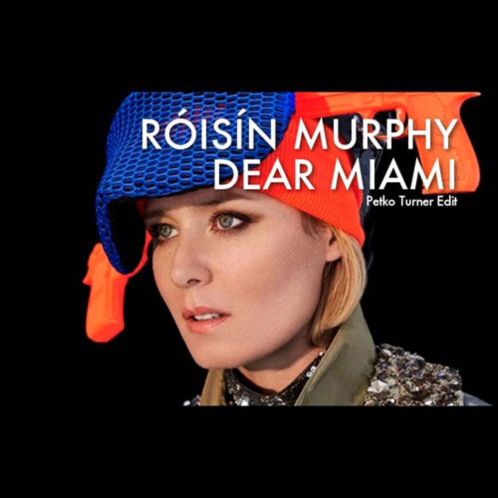ROISIN MURPHY - Dear Miami (Petko Turner Edit)
